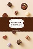 "Handmade Chocolate: A ""How-To"" Simple Recipies Cookbook (Delicious -Yummy Desserts: Truffels, Fudge & Ganache) (Handmade Desserts collection Series 1)"