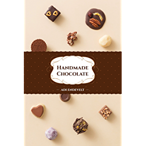 "Handmade Chocolate: A ""How-To"" Simple Recipies Cookbook (Delicious -Yummy Desserts: Truffels, Fudge & Ganache) (Handmade…"