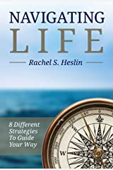 Navigating Life: 8 Different Strategies to Guide Your Way Kindle Edition