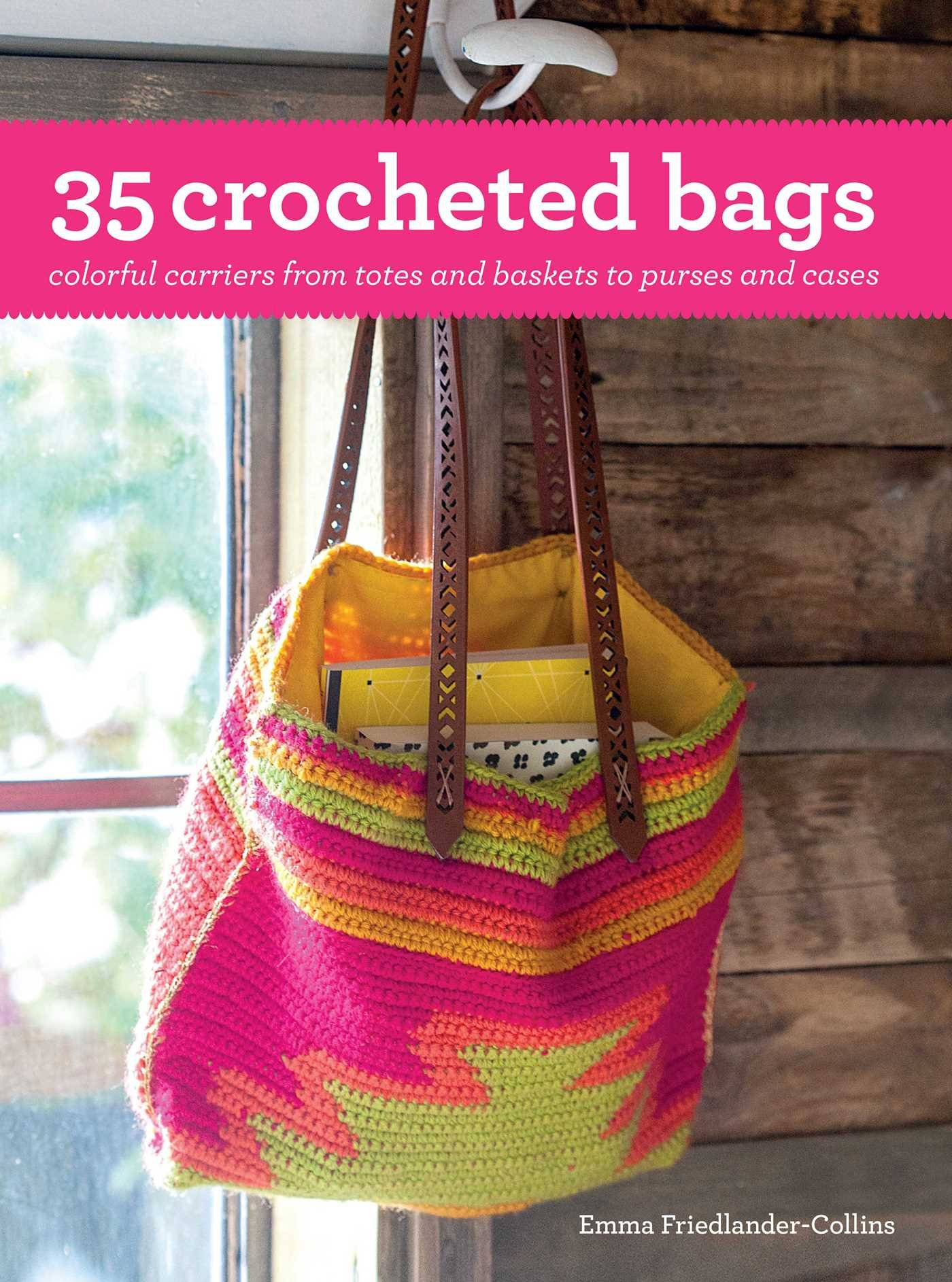 35 crocheted bags colorful carriers from totes and baskets to 35 crocheted bags colorful carriers from totes and baskets to purses and cases emma friedlander collins 9781782493679 amazon books bankloansurffo Choice Image