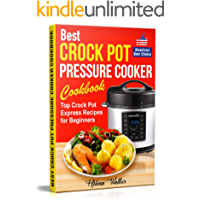 Best Crock Pot Pressure Cooker Cookbook: Top Crock Pot Express Recipes for Beginners. Multi Cooker Cookbook for Healthy…