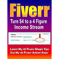 Fiverr - Turn $4 to 4 Figure Income Stream - Learn My 10 Fiverr Magic Tips and 10 Action Steps: Home Business (Fiverr Gigs Book 1) (English Edition)