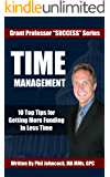 TIME MANAGEMENT: 10 Top Tips for Getting More Funding In Less Time (Grant Professor Success Series, Book 1)