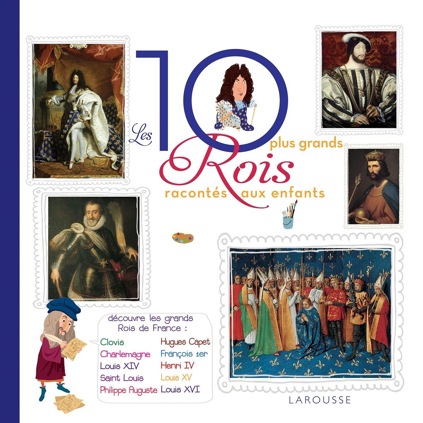 Les 10 plus grands rois de France racontés aux enfants Album – 24 août 2016 Frédérick Casadesus Alain Boyer Larousse 2035931118