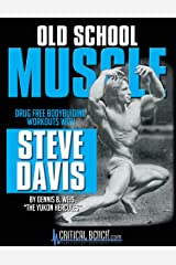 Old School Muscle: Drug Free Bodybuilding Workouts with Steve Davis Kindle Edition