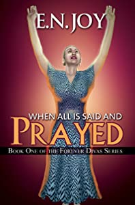 When All Is Said and Prayed: Book One of the Forever Diva Series (Forever Divas)