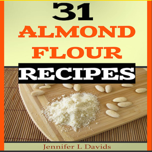 31 Almond Flour Recipes High in Protein, Vitamins and Minerals: A Low-Carb, Gluten-Free Baking Alternative to Standard Wheat Flour