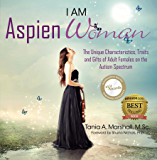 I am AspienWoman: The Unique Characteristics, Traits, and Gifts of Adult Females on the Autism Spectrum