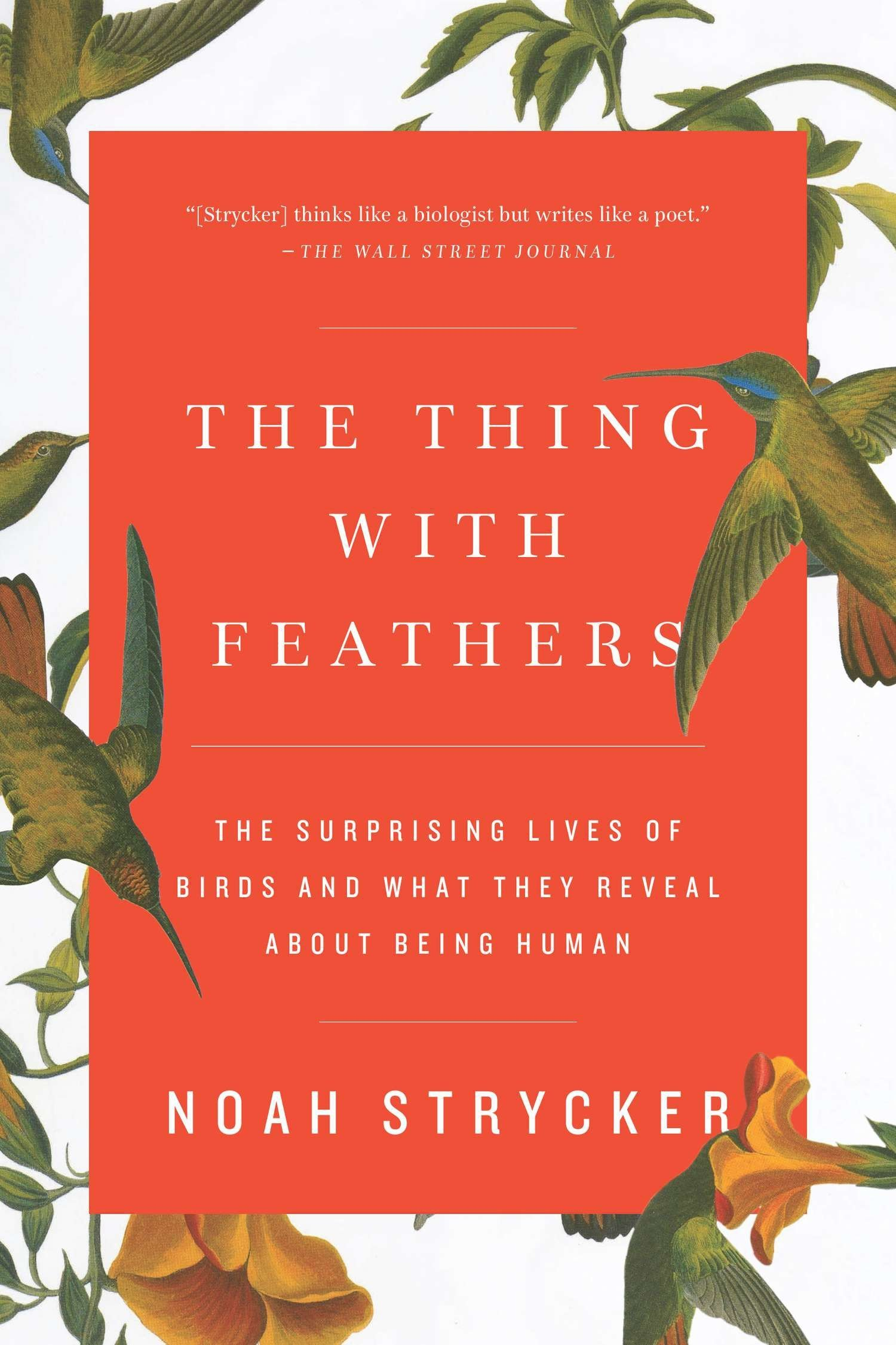 The Thing with Feathers: The Surprising Lives of Birds and What They Reveal About Being Human pdf