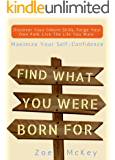 Find What You Were Born For: Discover Your Strengths, Forge Your Own Path, and Live The Life You Want - Maximize Your Self-Confidence (English Edition)