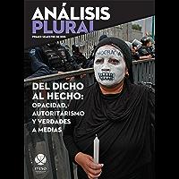 Del dicho al hecho: opacidad, autoritarismo y verdades a medias (Análisis Plural) (Spanish Edition)