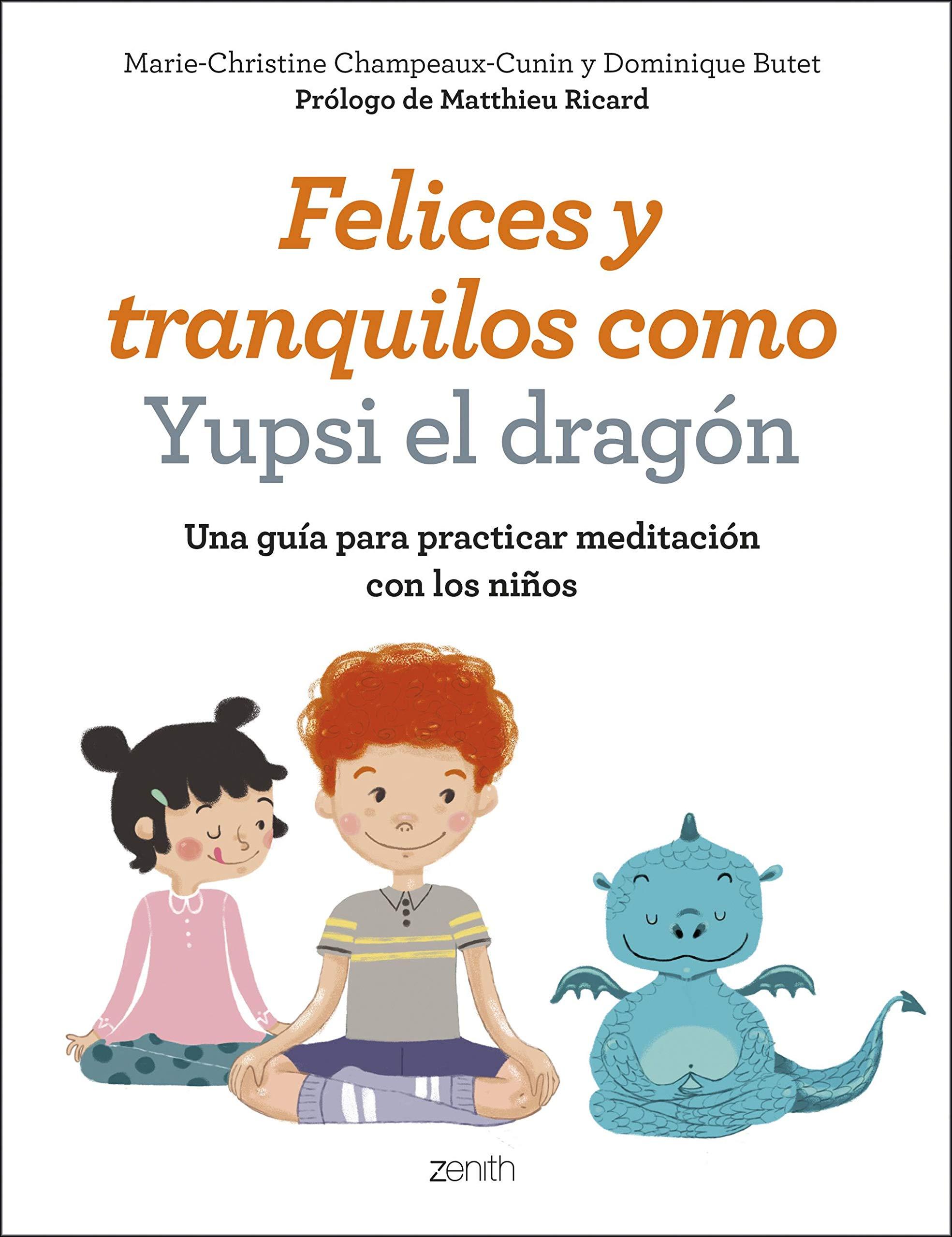 Felices y tranquilos como Yupsi el dragón: Una guía para practicar  meditación con los niños Superpapás: Amazon.es: Marie-Christine  Champeaux-Cunin, ...