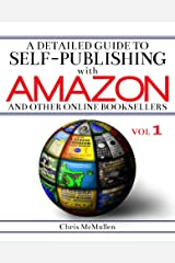A Detailed Guide to Self-Publishing with Amazon and Other Online Booksellers: How to Print-on-Demand with CreateSpace & Make eBooks for Kindle & Other eReaders Kindle Edition