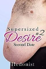 Supersized Desire #2: Second Date: A SSBHM/FFA Fat Admiration & Female Domination Erotica Story Kindle Edition