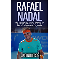 Rafael Nadal: The Inspiring Story of One of Tennis' Greatest Legends (Tennis Biography Books) (English Edition)