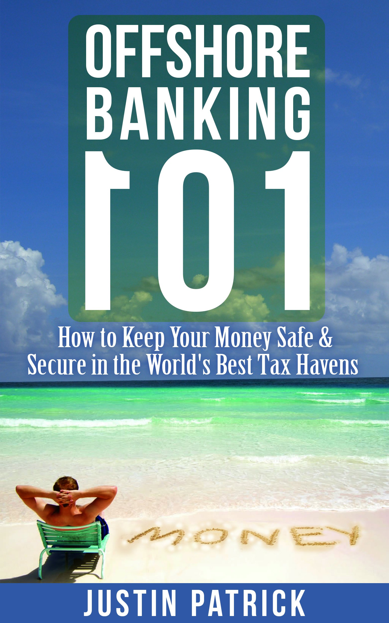 Offshore Banking 101  How To Keep Your Money Safe And Secure In The World's Best Tax Havens  English Edition