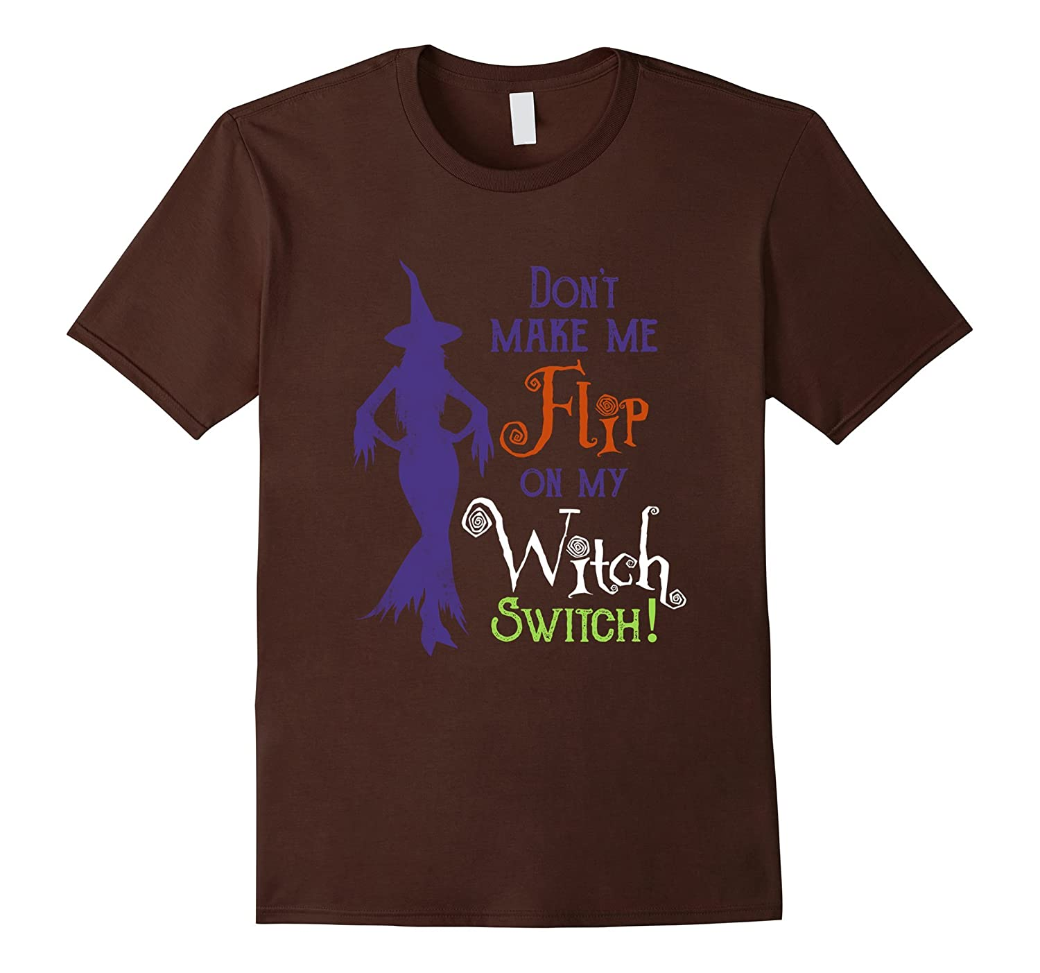Dont Make Me Flip On My Witch Switch T shirts-TD