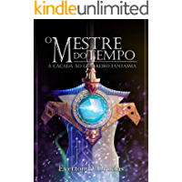 O Mestre do Tempo: Livro 1 - A Caçada ao Guerreiro Fantasma