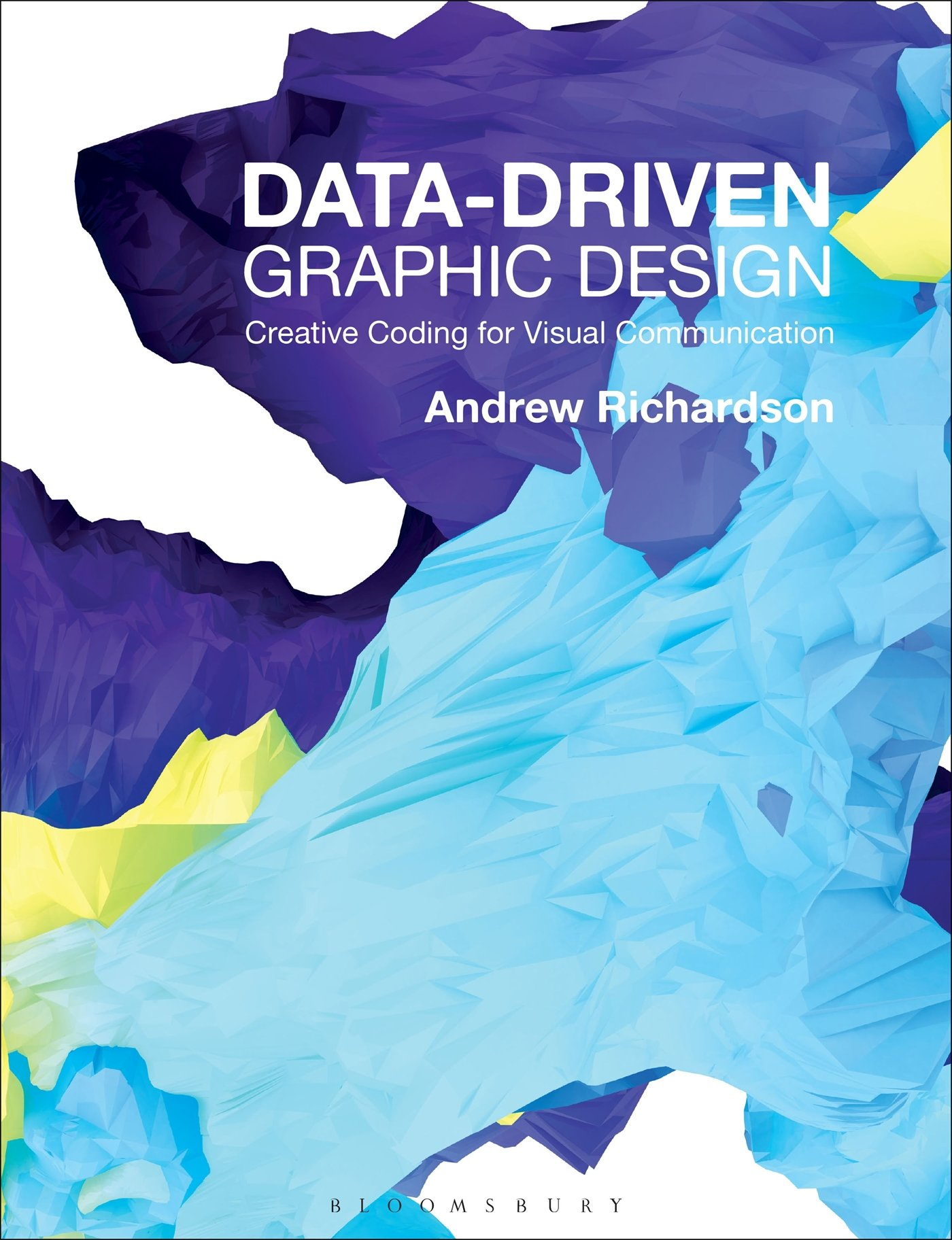 Data Driven Graphic Design Creative Coding For Visual Communication Required Reading Range Richardson Andrew 9781472578303 Amazon Com Books