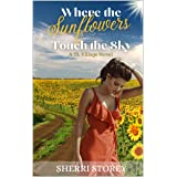 Where The Sunflowers Touch The Sky: second chances don't come often (A TL Village Novel Book 2)