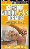 The 'S.P.I.R.I.T.' Method of Massage for Seniors: Raising the Bar