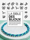 Bible des bijoux: 50 techniques et 100 créations DIY