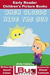 When Clouds Hide the Sun - Early Reader - Children's Picture Books Kindle Edition
