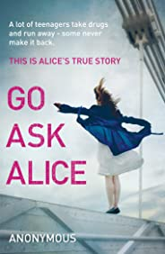 Go Ask Alice: A shocking true story for fans of 13 Reasons Why (English Edition)
