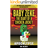 Baby Zeke: Apocalypse: The diary of a chicken jockey, book 9 (an unofficial Minecraft autobiography) (Baby Zeke: The…