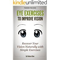 Eye Exercises to Improve Vision: Recover Your Vision  Naturally with Simple Exercises (Vision Training) (English Edition)