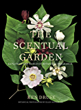 The Scentual Garden: Exploring the World of Botanical Fragrance