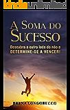 A soma do sucesso: Descubra o outro lado do não e determine-se a vencer!