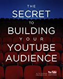 The Secret to Building your YouTube Audience: 6 Steps that Convert Viewers into an Engaged Community (English Edition)