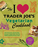 The I Love Trader Joe's Vegetarian Cookbook: 150 Delicious and Healthy Recipes Using Foods from the World's Greatest Grocery Store (Unofficial Trader Joe's Cookbooks)