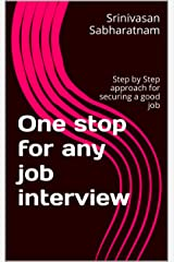 One stop for any job interview: Step by Step approach for securing a   good job Kindle Edition