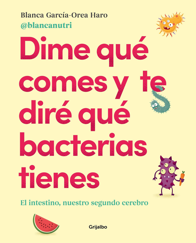Dime qué comes y te diré qué bacterias tienes: El intestino, nuestro segundo cerebro Vivir mejor: Amazon.es: García-Orea Haro, Blanca: Libros