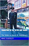 Transport in the 1970s and 1980s.: The Slides of David W. Beardmore. (English Edition)