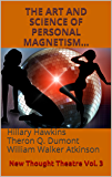 THE ART AND SCIENCE OF PERSONAL MAGNETISM: New Thought Theatre Vol. 3