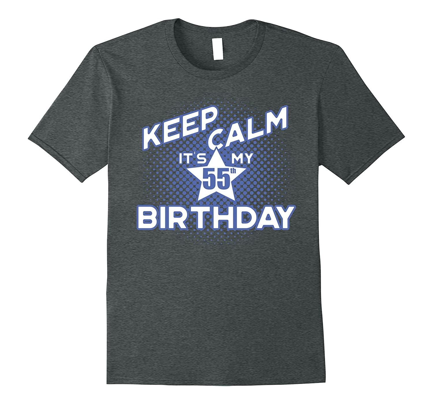 Keep Calm Its My 55th Birthday T Shirt For Men PL