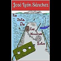 La isla de los hombres solos (Spanish Edition)