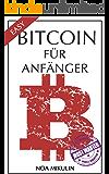 Bitcoin für Anfänger: Der einfachste und beste Ratgeber zum Thema Bitcoin & Blockchain - Investieren in Kryptowährungen leicht erklärt