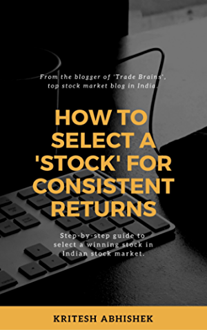 How to Select a Stock to Invest in Indian Stock Market for Consistent Returns?