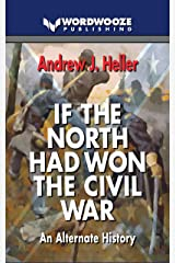 If the North Had Won the Civil War: An Alternate History Kindle Edition