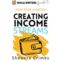 Creating Income Streams: Ninja Writers Guide to How to Be a Writer
