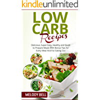 Low Carb Recipes: Delicious, Super Easy, Healthy and Quick to Prepare Meals With Bonus Tips for Every Meal And For Eating Out