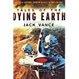 Tales of the Dying Earth: Including 'The Dying Earth,' 'The Eyes of the Overworld,' 'Cugel's Saga,' and 'Rhialto the Marvello