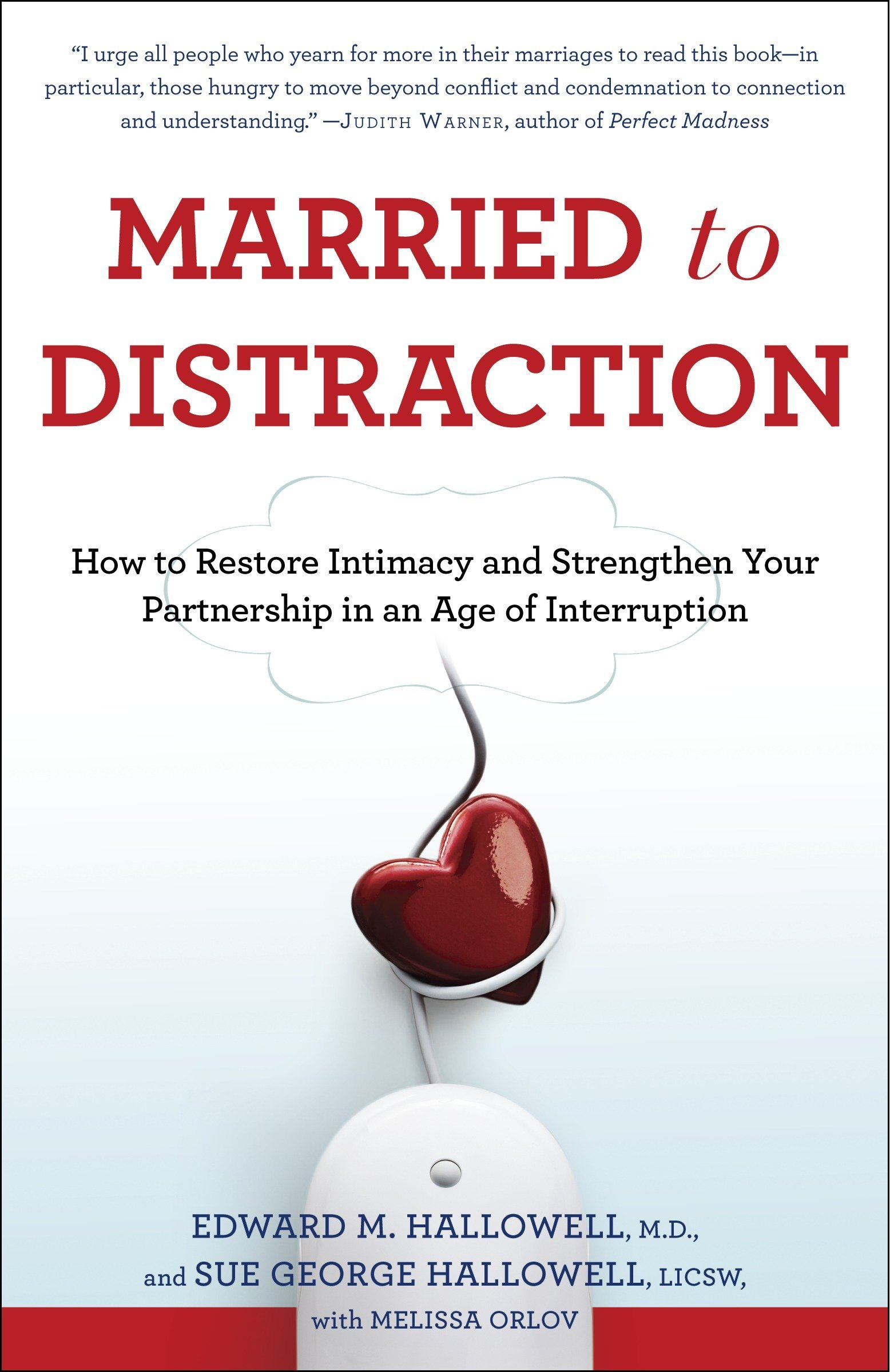 Married to Distraction: How to Restore Intimacy and Strengthen Your  Partnership in an Age of Interruption: Edward M. Hallowell M.D., Sue  Hallowell, ...