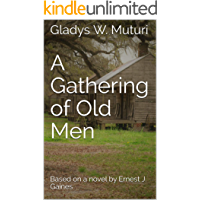 A Gathering of Old Men: A Play by Gladys W. Muturi