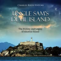 Uncle Sam's Devil Island: The History and Legacy of Alcatraz Island
