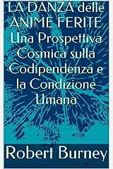 LA DANZA delle ANIME FERITE Una Prospettiva Cosmica sulla Codipendenza e la Condizione Umana (Italian Edition) Kindle Edition
